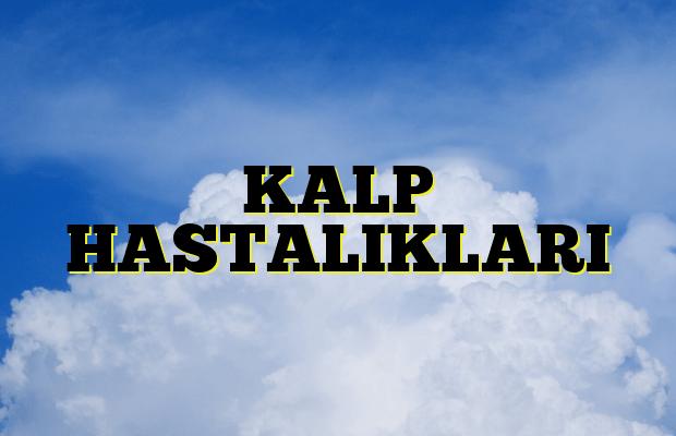 KALP HASTALIKLARI