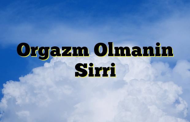 Orgazm Olmanin Sirri
