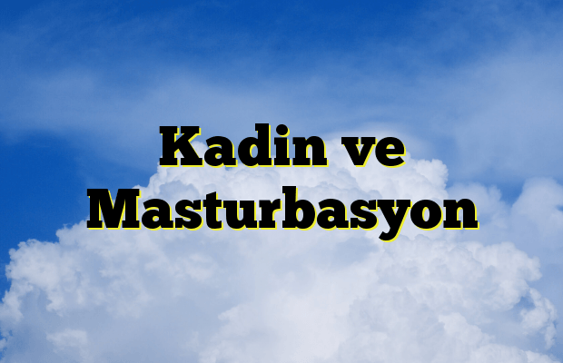 Kadin ve Masturbasyon