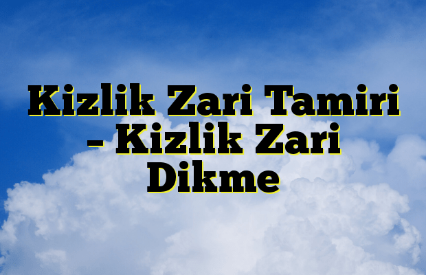 Kizlik Zari Tamiri – Kizlik Zari Dikme
