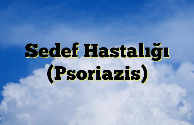 Sedef Hastalığı (Psoriazis)