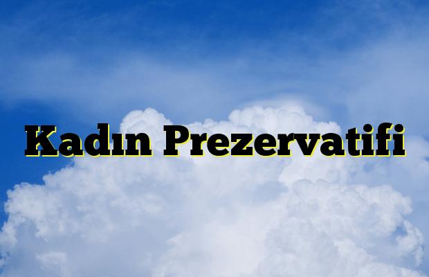 Kadın Prezervatifi