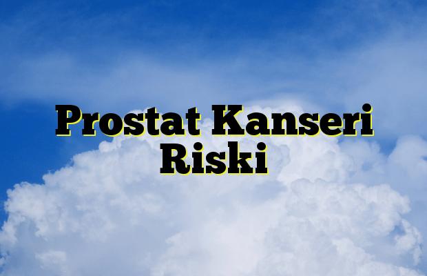 Prostat Kanseri Riski
