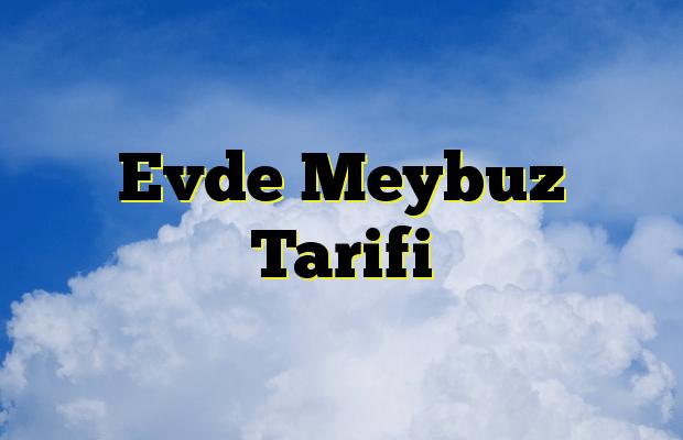 Evde Meybuz Tarifi