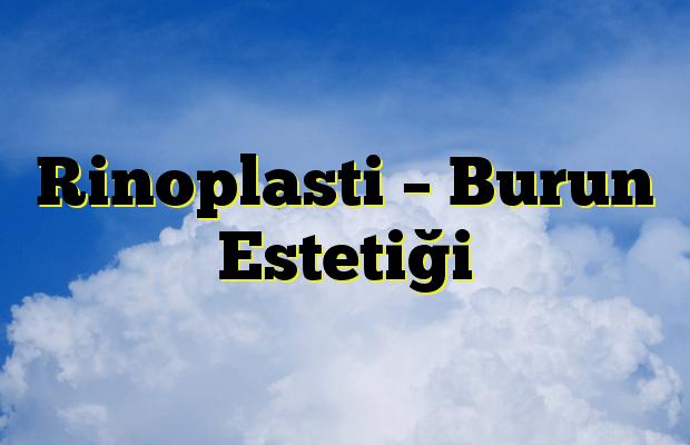 Rinoplasti – Burun Estetiği