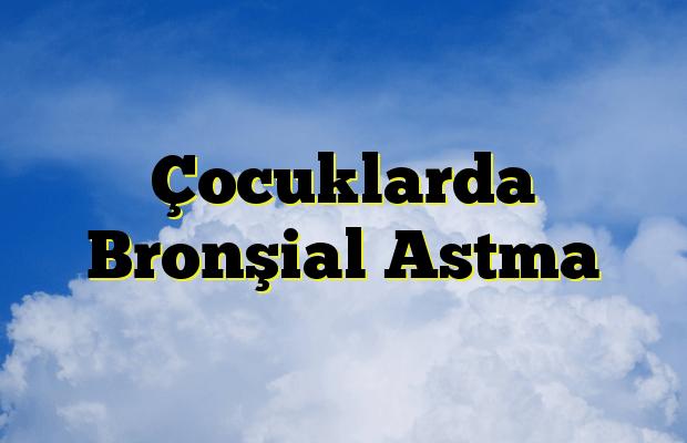 Çocuklarda Bronşial Astma