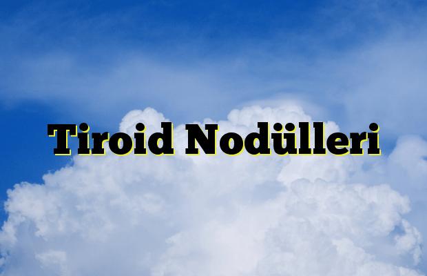 Tiroid Nodülleri