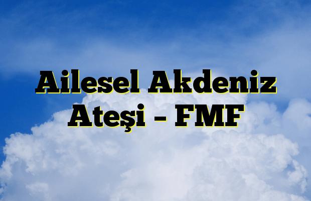 Ailesel Akdeniz Ateşi – FMF
