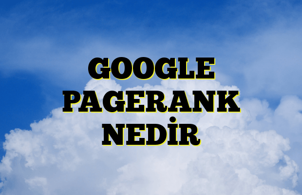 GOOGLE PAGERANK NEDİR