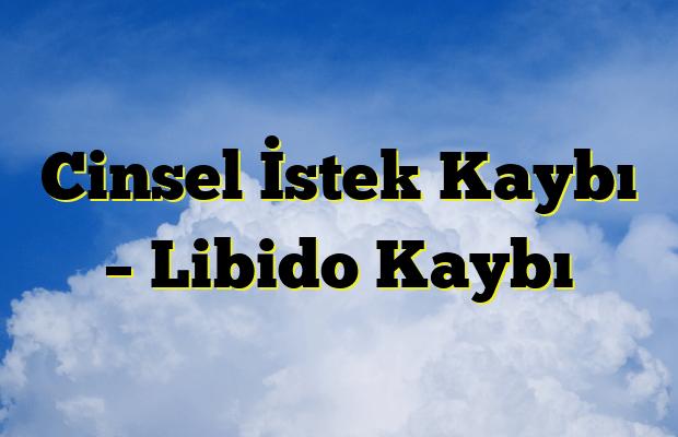 Cinsel İstek Kaybı – Libido Kaybı