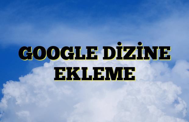 GOOGLE DİZİNE EKLEME
