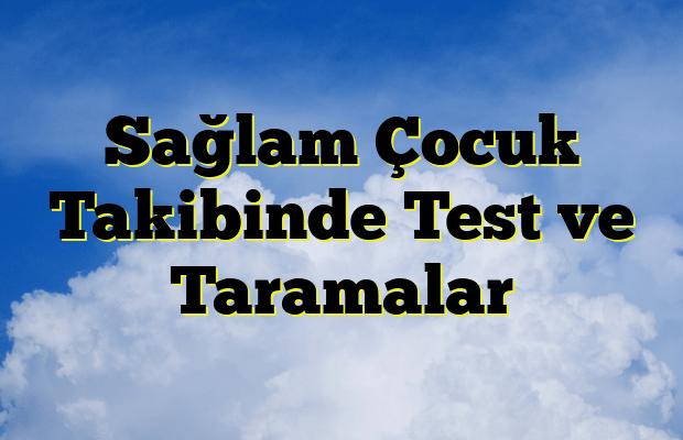 Sağlam Çocuk Takibinde Test ve Taramalar